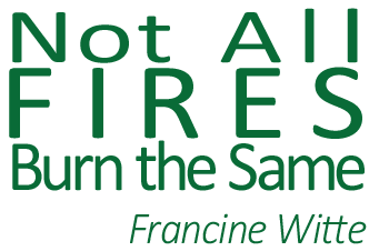 Not All Fires Burn the Same, by Francine Witte