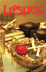 The Real Politics of Lipstick, by Mary Carroll-Hackett (2010)