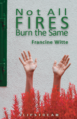 Not All Fires Burn the Same by Francine Witte